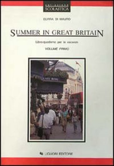 Summer in Great Britain. Libro-quaderno per le vacanze. Per le Scuole. 1.