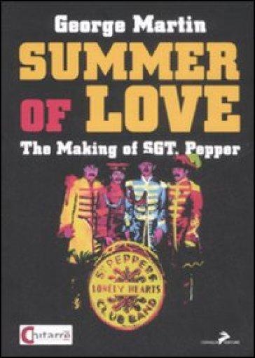 Summer of love. The making of «Sgt. Pepper». Ediz. italiana - George Martin |