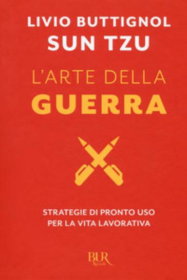 Sun Tzu. L'arte della guerra. Strategie di pronto uso per la vita lavorativa - Livio Buttignol | Jonathanterrington.com
