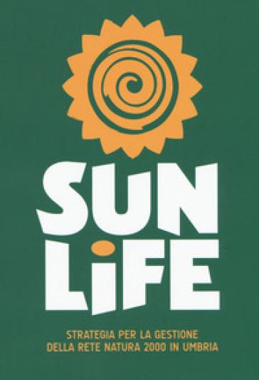Sun life. Strategia per la gestione della rete Natura 2000 in Umbria - M. Sargolini  