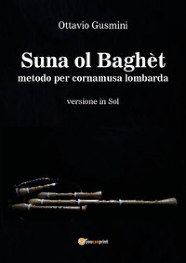 Suna ol baghèt. Metodo per cornamusa lombarda. Bersione in sol - Ottavio Gusmini pdf epub