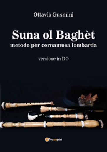 Suna ol baghèt. Metodo per cornamusa lombarda. Versione in do - Ottavio Gusmini pdf epub