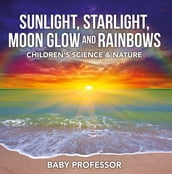 Sunlight, Starlight, Moon Glow and Rainbows   Children s Science & Nature