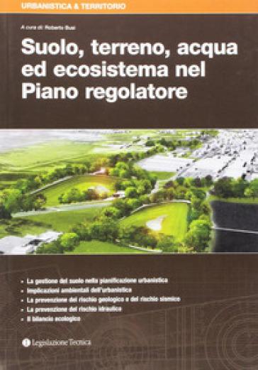 Suolo, terreno, acqua ed ecosistema nel Piano regolatore - R. Busi | Thecosgala.com