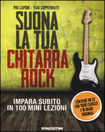 Suona la tua chitarra rock. Impara subito in 100 mini lezioni. Con CD Audio - Paul Copperwaite | Thecosgala.com