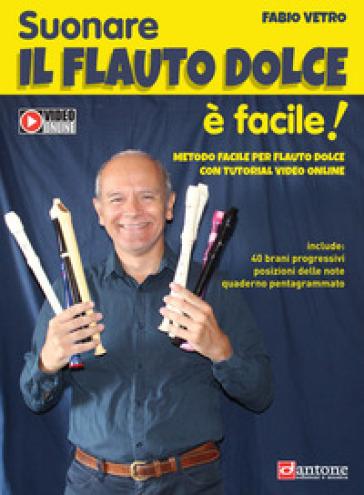 Suonare il flauto dolce è facile. Metodo facile per flauto dolce con tutorial video online - Fabio Vetro | Jonathanterrington.com