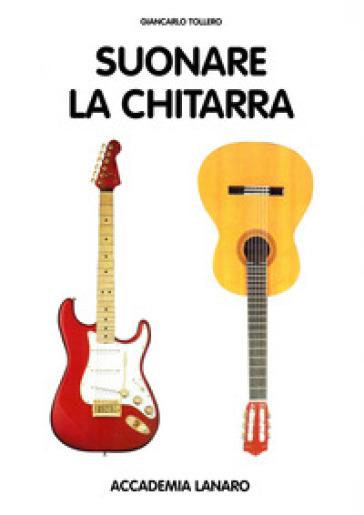 Suonare la chitarra - Giancarlo Tollero |