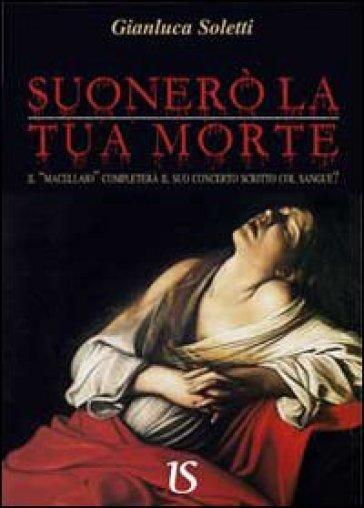 Suonerò la tua morte. Il «Macellaio» completerà il suo concerto scritto col sangue? - Gianluca Soletti   Rochesterscifianimecon.com