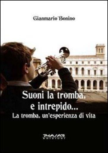 Suoni la tromba, e intrepido... La tromba, un'esperienza di vita - Gianmario Bonino | Thecosgala.com