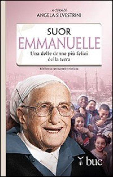 Suor Emmanuelle. Una delle donne più felici della terra - A. Silvestrini |