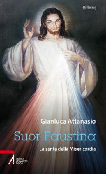 Suor Faustina. La santa della misericordia - Gianluca Attanasio pdf epub