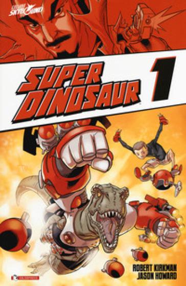 Super Dinosaur. 1. - Robert Kirkman | Rochesterscifianimecon.com