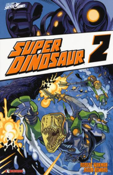 Super Dinosaur. 2. - Robert Kirkman   Rochesterscifianimecon.com