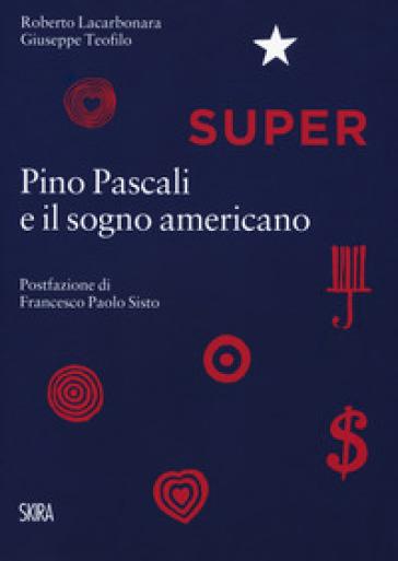 Super. Pino Pascali e il sogno americano - Roberto Lacarbonara |