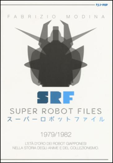 Super Robot Files 1979-1982. L'età d'oro dei robot giapponesi nella storia degli anime e del collezionismo - Fabrizio Modina |