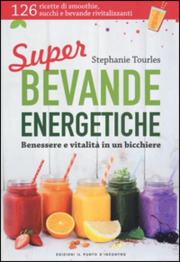 Super bevande energetiche. Benessere e vitalità in un bicchiere - Stephanie Tourles |