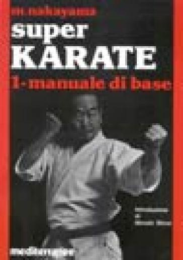 Super karate. 1.Manuale di base - Masatoshi Nakayama |