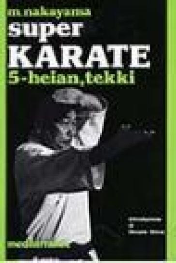 Super karate. 5.Kata Heian e Tekki - Masatoshi Nakayama |