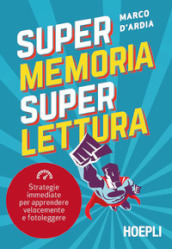 Super memoria super lettura. Strategie immediate per apprendere velocemente e fotoleggere