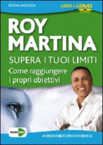 Supera i tuoi limiti. Come raggiungere i tuoi obiettivi. DVD. Con libro. Cofanetto - Roy Martina   Thecosgala.com