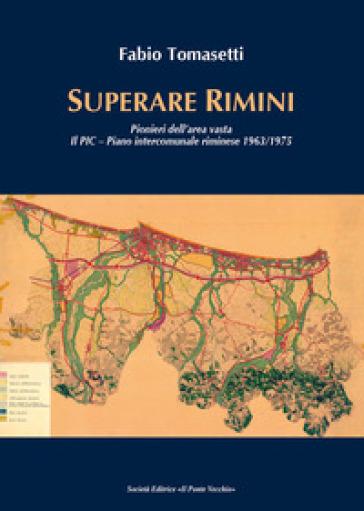 Superare Rimini. Pionieri dell'area vasta. Il PIC - Piano intercomunale riminese 1963-1975 - Fabio Tomasetti | Rochesterscifianimecon.com