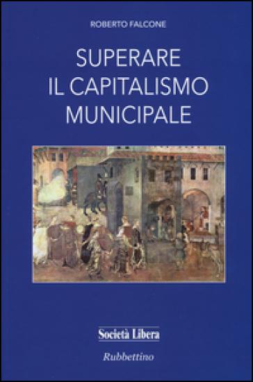 Superare il capitalismo municipale - Roberto Falcone |