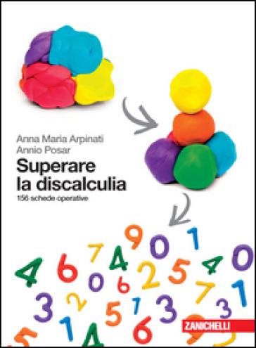 Superare la discalculia. 156 schede operative - Anna M. Arpinati |