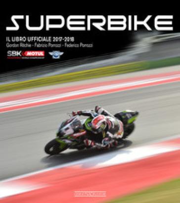 Superbike 2017-2018. Il libro ufficiale - Gordon Ritchie |