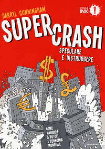 Supercrash. Speculare e distruggere - Darryl Cunningham |