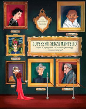 Supereroi senza mantello. Scopri il «superpotere» di 20 celebri personaggi e riconoscerai il tuo! - Federica Magrin |