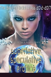 Superlative Speculative Erotica: The Best of Circlet Press 2012-2017