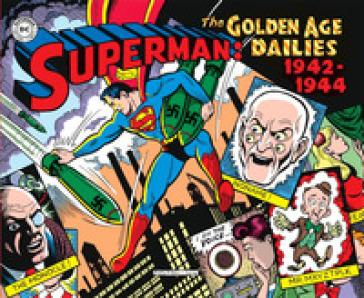 Superman: the Golden Age dailies. Le strisce quotidiane della Golden Age (1942-1944) - Jerry Siegel |