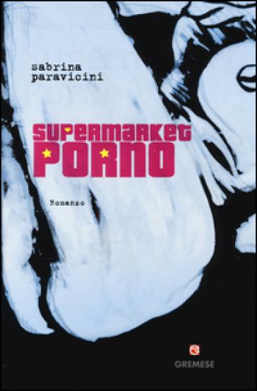 Supermarket Porno - Sabrina Paravicini |
