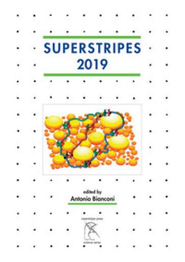 Superstripes 2019. Quantum Complex Matter (Ischia, June 23-29, 2019). Ediz. integrale - Antonio Bianconi |
