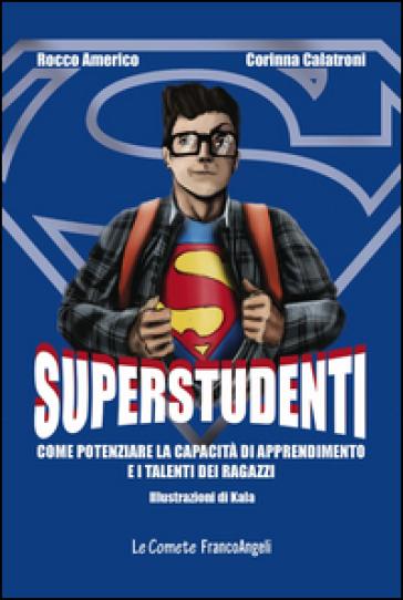 Superstudenti. Come potenziare la capacità di apprendimento e i talenti dei ragazzi - Rocco Americo | Thecosgala.com