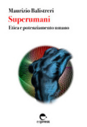Superumani. Etica ed enhancement