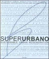Superurbano. Sustainable urban regeneration. Catalogo della mostra. Ediz. italiana e inglese