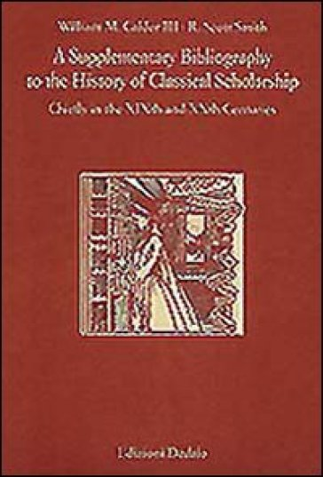 Supplementary bibliography to the history of classical scholarship. Chiefly in the XIXth and XXth centuries (A)