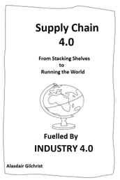 Supply Chain 4.0: From Stocking Shelves to Running the World Fuelled by Industry 4.0