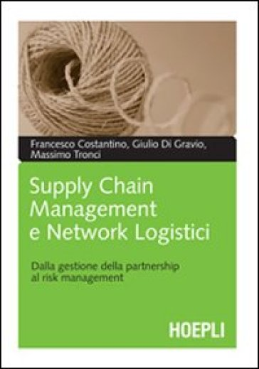 Supply chain management e network logistici. Dalla gestione della partnership al risk management