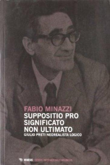 Suppositio pro significato non ultimato. Giulio Preti neorealista logico studiato nei suoi scritti - Fabio Minazzi | Rochesterscifianimecon.com