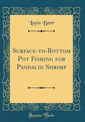 Surface-To-Bottom Pot Fishing for Pandalid Shrimp (Classic Reprint)