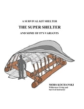 A Survival Kit Shelter, The Super Shelter and Some of It s Variants