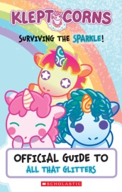 Surviving the Sparkle!: Official Guide To All That Glitters (Kleptocorns)