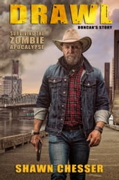 Surviving the Zombie Apocalypse: Drawl (Duncan s Story)