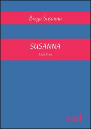 Susanna. L'età lirica - Susanna Brega | Kritjur.org
