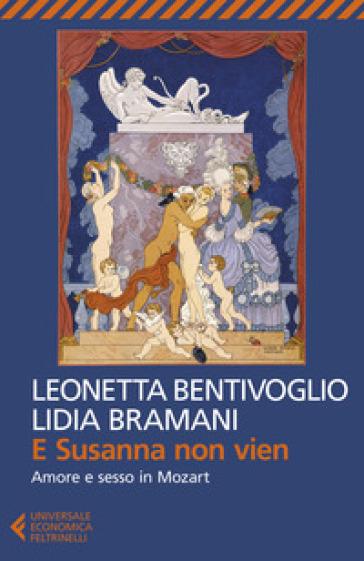 E Susanna non vien. Amore e sesso in Mozart - Leonetta Bentivoglio | Thecosgala.com