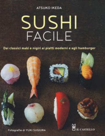 Sushi facile. Dai classici maki e nigiri ai piatti moderni e agli hamburger - Atsuko Ikeda |