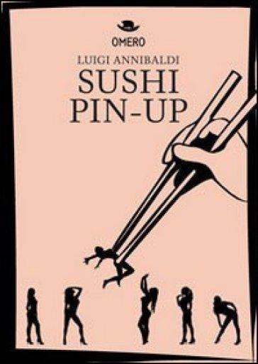 Sushi pin-up - Luigi Annibaldi |