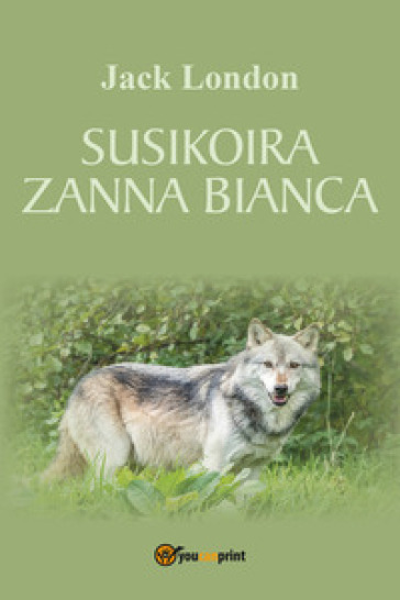 Susikoira-Zanna Bianca. Ediz. finlandese - Jack London | Jonathanterrington.com